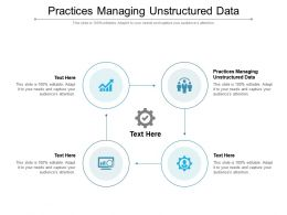 Practices Managing Unstructured Data Ppt Powerpoint Presentation Model Diagrams Cpb