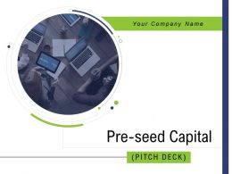 Pre Seed Capital Pitch Deck Powerpoint Presentation Slides