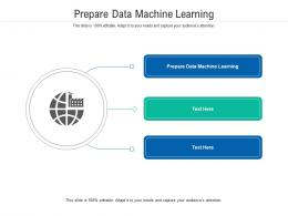 Prepare Data Machine Learning Ppt Powerpoint Presentation Icon Pictures Cpb