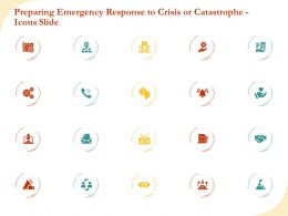 Preparing Emergency Response To Crisis Or Catastrophe Icons Slide Ppt Model