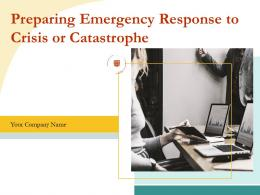 Preparing Emergency Response To Crisis Or Catastrophe Powerpoint Presentation Slides