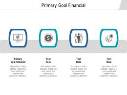 Primary Goal Financial Ppt Powerpoint Presentation Icon Slides Cpb