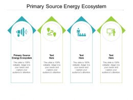 Primary Source Energy Ecosystem Ppt Powerpoint Presentation Infographic Template Show Cpb