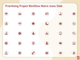 Prioritizing Project Workflow Matrix Icons Slide Powerpoint Presentation Show