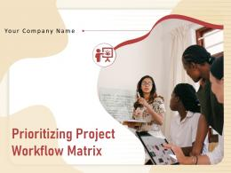 Prioritizing Project Workflow Matrix Powerpoint Presentation Slides