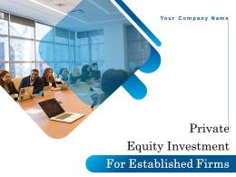 Private Equity Investment For Established Firms Powerpoint Presentation Slides