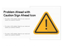 Problem Ahead With Caution Sign Ahead Icon