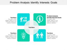 Problem Analysis Identify Interests Goals Ppt Powerpoint Presentation Gallery Graphics Download Cpb