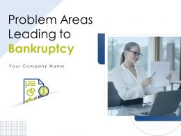 Problem Areas Leading To Bankruptcy Powerpoint Presentation Slides