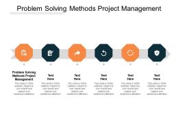 Problem Solving Methods Project Management Ppt Powerpoint Presentation Outline Visuals Cpb