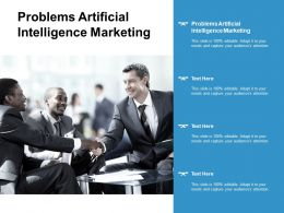 Problems Artificial Intelligence Marketing Ppt Powerpoint Presentation Slides Cpb