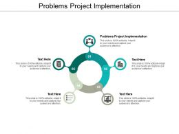 Problems Project Implementation Ppt Powerpoint Presentation Summary Infographics Cpb