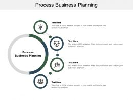 Process Business Planning Ppt Powerpoint Presentation Gallery Slides Cpb