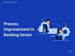 Process Improvement In Banking Sector Powerpoint Presentation Slides