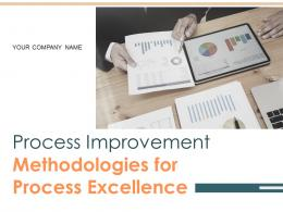 Process Improvement Methodologies For Process Excellence Powerpoint Presentation Slides