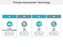 Process Improvement Technology Ppt Powerpoint Presentation Icon Aids Cpb