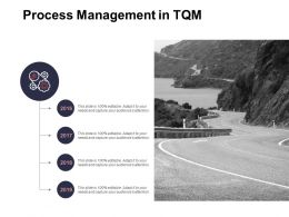 Process Management In TQM Slide 2016 To 2019 Ppt Powerpoint Presentation Ideas Show