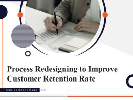 Process Redesigning To Improve Customer Retention Rate Powerpoint Presentation Slides