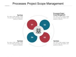 Processes Project Scope Management Ppt Powerpoint Presentation Sample Cpb