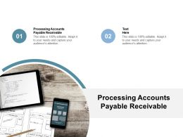 Processing Accounts Payable Receivable Ppt Powerpoint Presentation File Slideshow Cpb