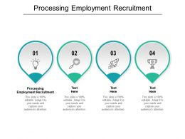 Processing Employment Recruitment Ppt Powerpoint Presentation Ideas Guide Cpb
