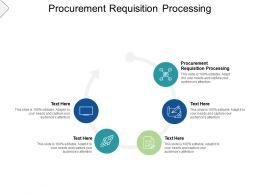Procurement Requisition Processing Ppt Powerpoint Presentation Infographics Graphics Cpb