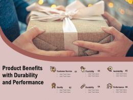 Product Benefits With Durability And Performance