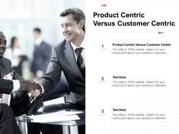 Product Centric Versus Customer Centric Ppt Powerpoint Presentation Pictures Cpb