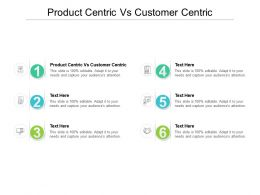 Product Centric Vs Customer Centric Ppt Powerpoint Presentation Outline Gridlines Cpb