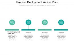 Product Deployment Action Plan Ppt Powerpoint Presentation Design Ideas Cpb
