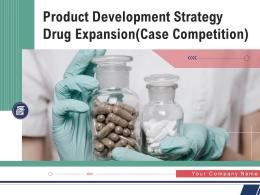 Product Development Strategy For Drug Expansion In A Pharma Company Case Competition Complete Deck