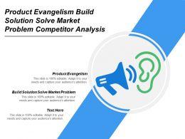 Product Evangelism Build Solution Solve Market Problem Competitor Analysis