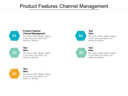 Product Features Channel Management Ppt Powerpoint Presentation Slides Display Cpb