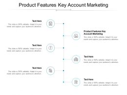 Product Features Key Account Marketing Ppt Powerpoint Presentation Icon Cpb
