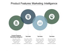 Product Features Marketing Intelligence Ppt Powerpoint Presentation Infographic Cpb