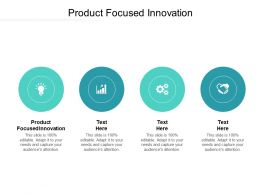 Product Focused Innovation Ppt Powerpoint Presentation Icon Slide Cpb