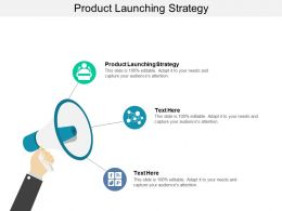 Product Launching Strategy Ppt Powerpoint Presentation Infographics Visuals Cpb