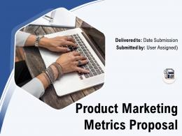 Product Marketing Metrics Proposal Powerpoint Presentation Slides