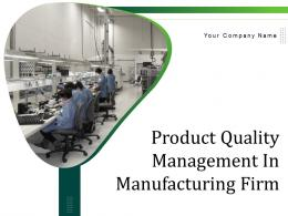 Product Quality Management In Manufacturing Firm Powerpoint Presentation Slides