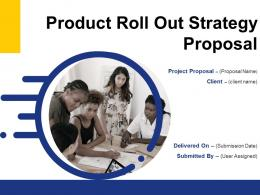 Product Roll Out Strategy Proposal Powerpoint Presentation Slides
