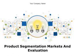 Product Segmentation Markets And Evaluation Powerpoint Presentation Slides