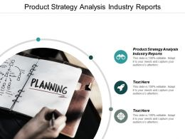 Product Strategy Analysis Industry Reports Ppt Powerpoint Presentation Layouts Objects Cpb