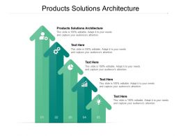 Products Solutions Architecture Ppt Powerpoint Presentation Gallery Designs Download Cpb