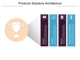 Products Solutions Architecture Ppt Powerpoint Presentation Infographic Template Skills Cpb