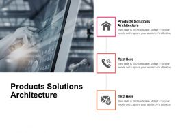Products Solutions Architecture Ppt Powerpoint Presentation Pictures Graphics Download Cpb