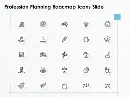 Profession Planning Roadmap Icons Slide Ppt Powerpoint Presentation Inspiration