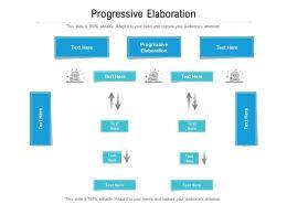 Progressive Elaboration Ppt Powerpoint Presentation Diagram Templates Cpb