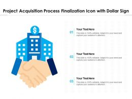Project Acquisition Process Finalization Icon With Dollar Sign