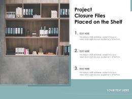 Project Closure Files Placed On The Shelf