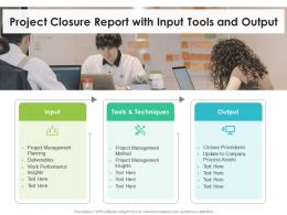 Project Closure Report With Input Tools And Output